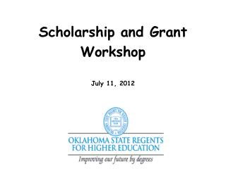 Scholarship and Grant Workshop July 11, 2012