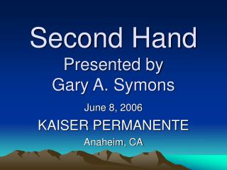 Second Hand Presented by  Gary A. Symons