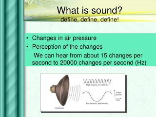 What is sound? define, define, define!