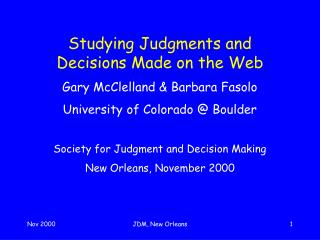 Studying Judgments and Decisions Made on the Web Gary McClelland & Barbara Fasolo University of Colorado @ Boulder Socie