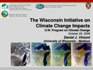The Wisconsin Initiative on Climate Change Impacts U.W. Program on Climate Change  October 20, 2009 Daniel J. Vimont Uni