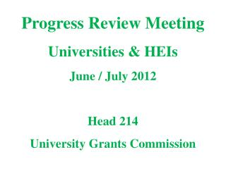 Progress Review Meeting  Universities & HEIs June / July 2012 Head 214 University Grants Commission