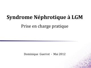 Syndrome Néphrotique à LGM Prise en charge pratique