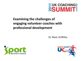 Examining the challenges of engaging volunteer coaches with professional development Dr Mark Griffiths