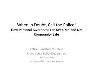 When in Doubt, Call the Police! How Personal Awareness can Keep Me and My Community Safe