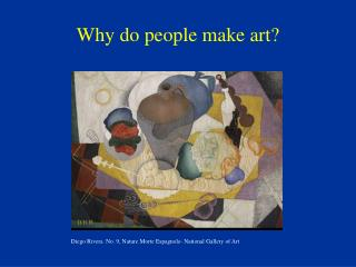 Why do people make art?
