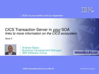 CICS Transaction Server in  your  SOA links to more information on the CICS ecosystem