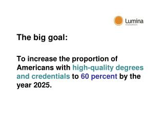 The big goal: To increase the proportion of Americans with high-quality degrees and credentials to 60 percent by th