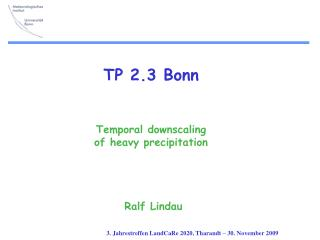 TP 2.3 Bonn Temporal downscaling  of heavy precipitation Ralf Lindau