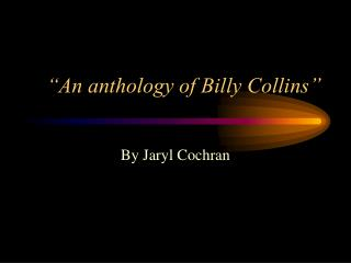 """An anthology of Billy Collins"""