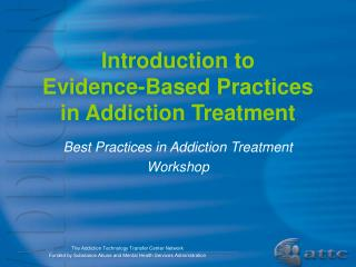 Introduction to  Evidence-Based Practices  in Addiction Treatment