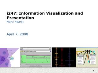 i247: Information Visualization and Presentation Marti Hearst