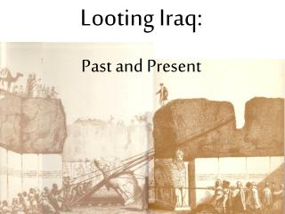 Looting Iraq: Past and Present