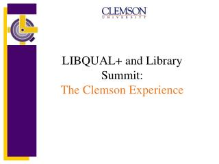 LIBQUAL+ and Library Summit: The Clemson Experience