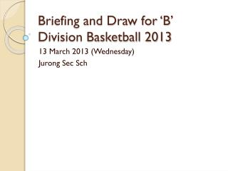 Briefing and Draw for 'B' Division Basketball 2013