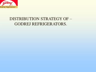 DISTRIBUTION STRATEGY OF – GODREJ REFRIGERATORS.