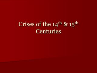 Crises of the 14 th  & 15 th  Centuries