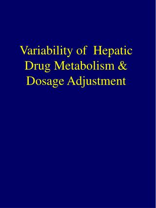 Variability of  Hepatic Drug Metabolism & Dosage Adjustment