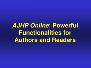AJHP Online :  Powerful Functionalities  for Authors and Readers