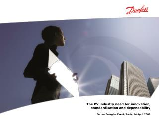 The PV industry need for innovation, standardisation and dependability Future Energies Event, Paris, 14 April 2008