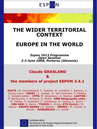 THE WIDER TERRITORIAL CONTEXT EUROPE IN THE WORLD Espon 2013 Programme Open Seminar 2-3 June 2008, Portoroz (Slovenia)