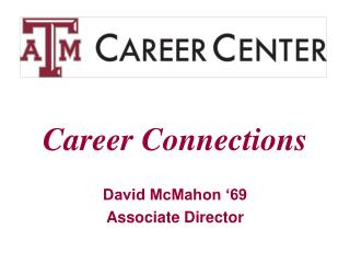 Career Connections David McMahon '69 Associate Director