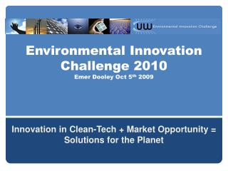 Environmental Innovation Challenge 2010 Emer Dooley Oct  5 th 2009