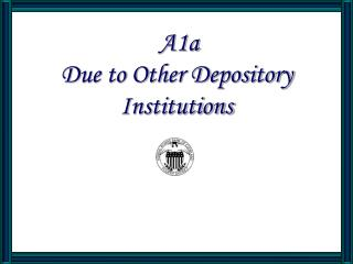 A1a Due to Other Depository Institutions