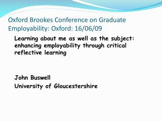 Oxford Brookes Conference on Graduate Employability: Oxford: 16/06/09