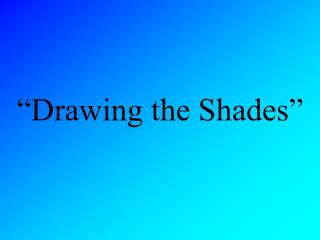 """Drawing the Shades"""