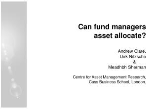 Can fund managers asset allocate? Andrew Clare,  Dirk Nitzsche