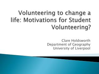 Volunteering to change a life: Motivations for Student Volunteering?