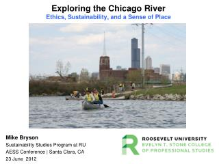 Exploring the Chicago River Ethics, Sustainability, and a Sense of Place