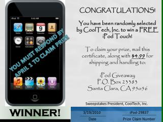 CONGRATULATIONS! You have been randomly selected by CoolTech, Inc. to win a FREE iPod Touch!