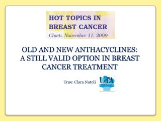 OLD AND NEW ANTHACYCLINES:  A STILL VALID OPTION IN BREAST CANCER TREATMENT True : Clara  Natoli