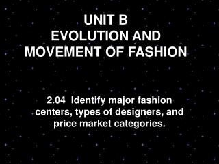 UNIT B EVOLUTION AND MOVEMENT OF FASHION