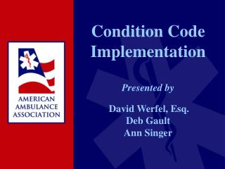 Condition Code Implementation Presented by David Werfel, Esq. Deb Gault Ann Singer