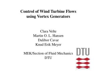Control of Wind Turbine Flows using Vortex Generators  Clara Velte Martin O. L. Hansen Dalibor Cavar Knud Erik Meyer MEK