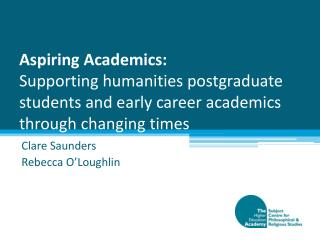 Aspiring Academics:  Supporting humanities postgraduate students and early career academics through changing times