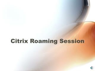 Citrix Roaming Session