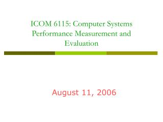 ICOM 6115: Computer Systems Performance Measurement and Evaluation