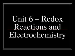 Unit 6 – Redox Reactions and Electrochemistry