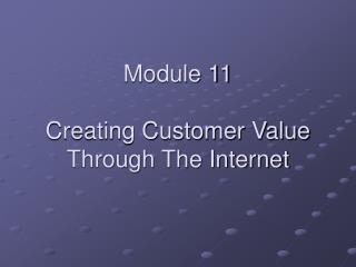 Module 11 Creating Customer Value Through The Internet