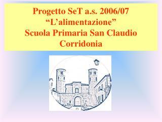 """Progetto SeT a.s. 2006/07 """"L'alimentazione""""  Scuola Primaria San Claudio Corridonia"""