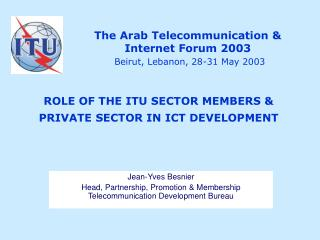 The Arab Telecommunication &  Internet Forum 2003 Beirut, Lebanon, 28-31 May 2003