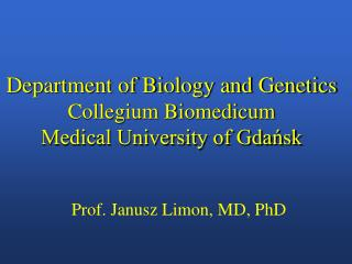 Department of Biology and Genetics Collegium Biomedicum Medical University of Gdańsk