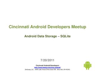 Cincinnati Android Developers  Meetup Android Data Storage –  SQLite 7/20/2011