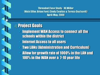 Threaded Case Study - RE Miller (Nick Effler, Brian Ford, Cindy Coultas & Teresa Duchardt) April-May, 2000