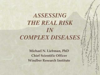 ASSESSING  THE REAL RISK  IN  COMPLEX DISEASES