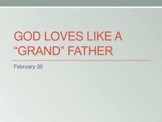 "God Loves like a ""grand"" father"